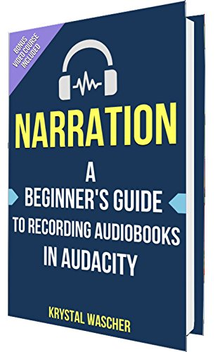 Pdf Arts Audiobook Narration: A Beginner's Guide to Recording Audiobooks for Audible & iTunes using Audacity