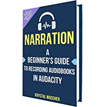 Audiobook Narration: A Beginner's Guide to Recording Audiobooks for Audible & iTunes using Audacity