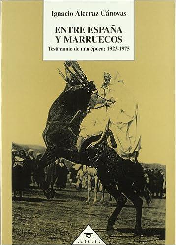 Entre España y marruecos. testimonio de una epoca: 1923-1975: Amazon.es: Alcaraz, Ignacio: Libros