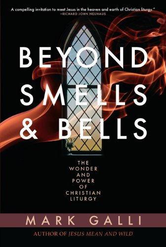 - Beyond Smells and Bells: The Wonder and Power of Christian Liturgy