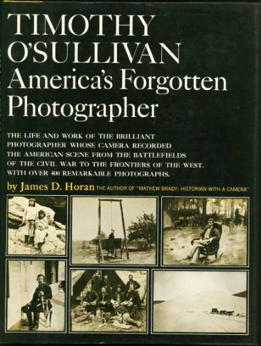 Timothy Osullivan Civil War - Timothy O'Sullivan, America's forgotten photographer; the life and work of the brilliant photographer whose camera recorded the American scene from ... of the Civil War to the frontiers of the West