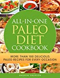 ALL-IN-ONE Paleo Cookbook: More Than 100 Delicious Paleo Recipes for Every OccasionLose Weight, Reverse Disease, and Live Healthy! (Paleo Breakfasts, Lunches, Dinners, Snacks, and Beverages)