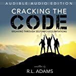 Cracking the Code: Breaking Through Your Self-Imposed Limitations | R. L. Adams