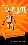 How to Exasperate Your Wife