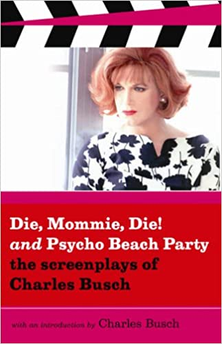Book DIE MOMMIE DIE AND PSYCHO BEACH PARTY : The Screenplays of Charles Busch