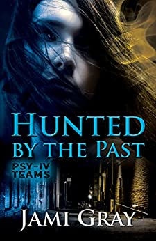 Hunted by the Past: PSY-IV Teams Book 1 by [Gray, Jami]