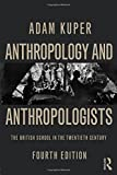 Anthropology and Anthropologists: The British School in the Twentieth Century