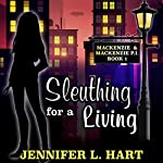 Sleuthing for a Living: Mackenzie & Mackenzie PI Mysteries, Book 1 | Jennifer L. Hart