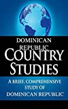 DOMINICAN REPUBLIC Country Studies: A brief, comprehensive study of Dominican Republic