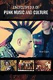 Encyclopedia of Punk Music and Culture, Brian Cogan, 0313333408