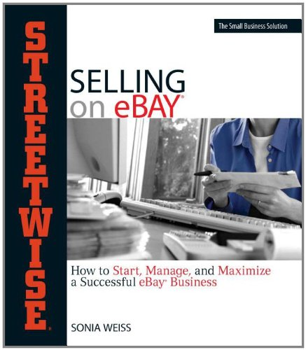 Download Streetwise Selling On Ebay: How to Start, Manage, And Maximize a Successful eBay Business pdf epub