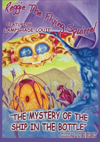 Reggie The Flying Squirrel, The Mystery Of The Ship In The Bottle: Featuring Lampshade Louie (Volume ()