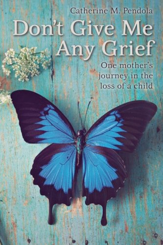 Don't Give Me Any Grief: One mother's journey in the loss of a child (A Mother Prayer For Her Son Poem)