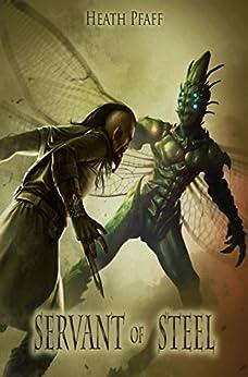 Servant of Steel (Chaos Awakens Book 1) by [Pfaff, Heath]
