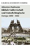Globale Vorherrschaft und Fortschrittsglaube: Europa 1850-1914