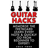 Guitar Hacks: Memorize the Fretboard, Learn Every Note & Quickly Go From Beginner to Expert! (Guitar, Guitar Lessons, Bass Guitar, Fretboard, Ukulele, Guitar Scales, Songwriting, Electric Guitar)