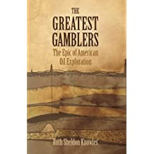 The Greatest Gamblers: The Epic of American Oil Exploration