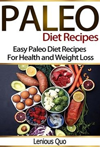 Paleo Diet Recipes Cookbook: Easy Paleo Diet Recipes for Health and Weight Loss (Best Food For Pancreas Problems)