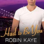 Had to Be You: Bad Boys of Red Hook, Book 3 | Robin Kaye