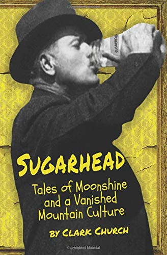 Sugarhead: Tales of Moonshine and a  Vanished Mountain Culture
