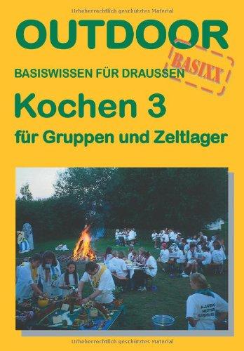 Kochen 3 - für Gruppen und Zeltlager (Outdoor Handbuch) Taschenbuch – 25. Februar 2003 Wolfgang Ries Conrad Stein Verlag GmbH 3893925295 Allg. Kochbücher