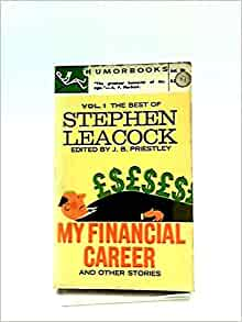 my financial career by stephen leacock essay Okay – they're really essays, but i'm stretching this to give you some variety in  dead book darling's  my financial career & other follies by stephen leacock.