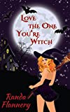 Love The One You're Witch (Magically Yours Series Book 1)