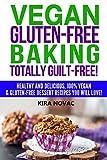 Gluten Free: Vegan Gluten-Free Baking: Totally Guilt-Free!: Healthy and Delicious, 100% Vegan and Gluten-Free Dessert Recipes You Will Love (Gluten Free Diet Cookbook, Gluten Intolerance Book 4)