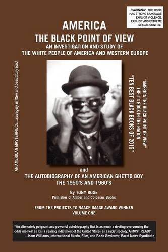 America The Black Point of View - An Investigation and Study of the White People of America and Western Europe and The Autobiography of an American Ghetto Boy, The 1950s and 1960s ()