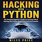 Hacking with Python: The Complete Beginner's Guide to Learning Ethical Hacking with Python Along with Practical Examples Hörbuch von Miles Price Gesprochen von: Matyas J.