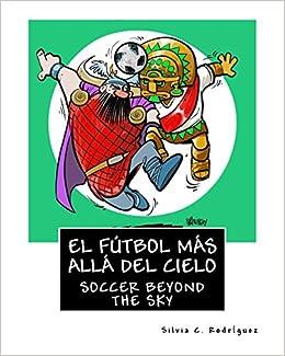 El fútbol más allá del cielo - Libro bilingüe para niños: Soccer beyond the sky - Bilingual book. Ingles-Español. English-Spanish: Amazon.es: Silvia C ...