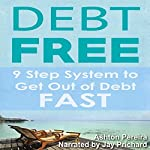 Debt-Free: 9 Step System to Get out of Debt Fast and Have Financial Freedom: The Quickest Way to Get out of Debt Forever | Ashton Pereira