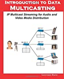 Introduction to Data Multicasting, IP Multicast Streaming for Audio and Video Media Distribution