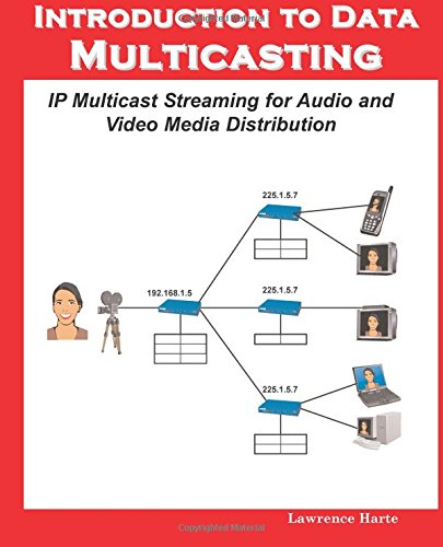 Download Introduction to Data Multicasting, IP Multicast Streaming for Audio and Video Media Distribution pdf epub