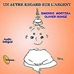 Un autre regard sur l'argent   Olivier Nunge,Simone Mortera
