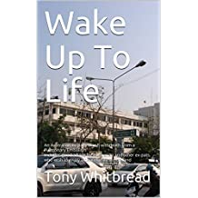 Wake Up To Life: An Australian ex-pat's brush withdeath from a Pulmonary Embolism Includes good advice for Australian and other ex-pats who wish to enjoy a peaceful life in Thailand