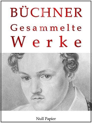 Georg Büchner - Gesammelte Werke: Dantons Tod, Lenz, Leonce und Lena, Woyzeck, Lucretia Borgia, Maria Tudor (Gesammelte Werke bei Null Papier) (German Edition)