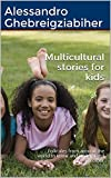 Multicultural stories for kids: Folktales from around the world to know and understand each other offers