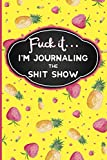 Fuck It: I'm Journaling the Shit Show: Funny Swearing Gifts | Gag Gifts for Women | Small Gifts for Sisters and Best Friends (Cuss Words Make Me Happy)