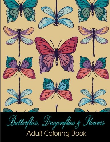 Butterflies, Dragonflies & Flowers: Adult Coloring Book