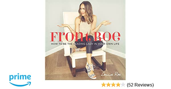 ed92f835baa3 Front Roe  How to Be the Leading Lady in Your Own Life  Louise Roe   9780762456666  Amazon.com  Books