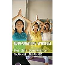 Auto-coaching spirituel: Des clefs pour avancer (French Edition)