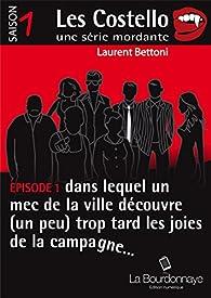 Épisode 1 dans lequel un mec de la ville découvre (un peu) trop tard les joies de la campagne...: Les Costello : Saison 1 - Épisode 1 par Laurent Bettoni