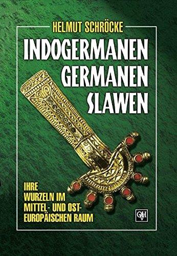 Indogermanen, Germanen, Slawen: Ihre Wurzeln im mittel-osteuropäischen Raum