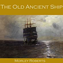 The Old Ancient Ship Audiobook by Morley Roberts Narrated by Cathy Dobson