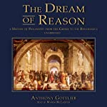 The Dream of Reason: A History of Philosophy from the Greeks to the Renaissance | Anthony Gottlieb