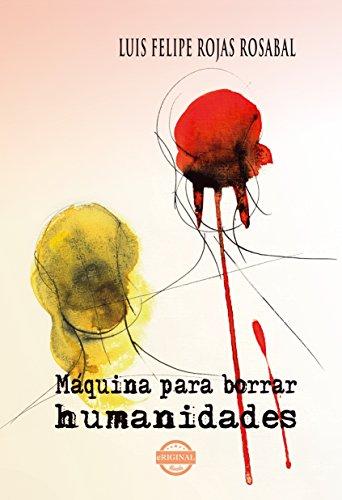 Máquina para borrar humanidades (Spanish Edition) by [Rosabal, Luis Felipe Rojas]