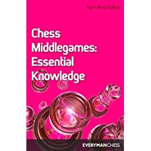 Chess Middlegames: Essential Knowledge by Yuri Averbakh (1996-08-01)