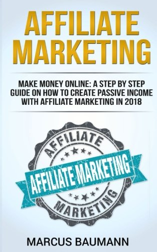 51fYYSa9URL - Affiliate Marketing: Make Money Online: A Step By Step Guide On How To Create Passive Income With Affiliate Marketing In 2018 (Online Business, Internet Marketing, Blickbank, Financial Freedom, Seo)
