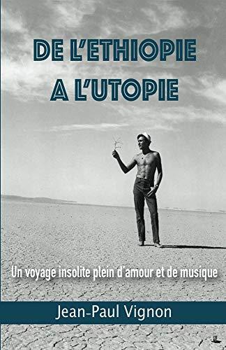 De l'Ethiopie à l'Utopie: Un voyage insolite plein d'amour et de musique (French Edition)